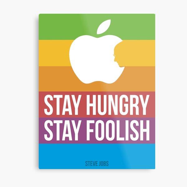 Stay Hungry. Stay Foolish. Metal Print