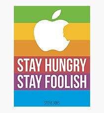 Stay Hungry. Stay Foolish. Photographic Print