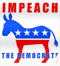 Pro Trump Impeach The Democrats Poster