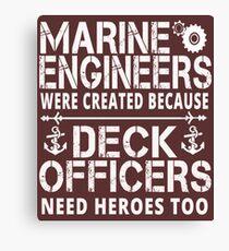 MARINE ENGINEERS WERE CREATED BECAUSE DECK OFFICERS NEED HEROES TOO Canvas Print