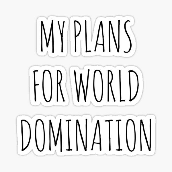 MY PLANS FOR WORLD DOMINATION (SPIRAL NOTEBOOK) Sticker