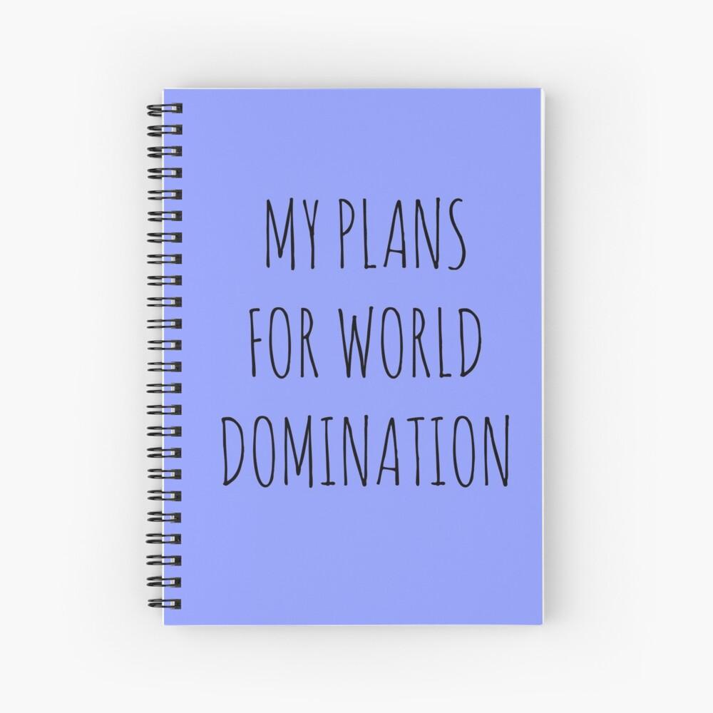 MY PLANS FOR WORLD DOMINATION (SPIRAL NOTEBOOK) Spiral Notebook