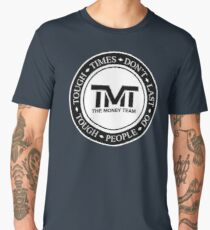 TMT | The Money Team | Tough Times Don't Last, Tough People Do Men's Premium T-Shirt