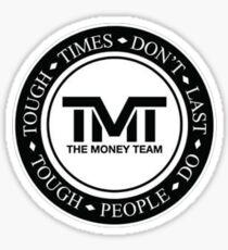 TMT | The Money Team | Tough Times Don't Last, Tough People Do Sticker