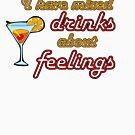 I Have Mixed Drinks About Feelings by HandDrawnTees