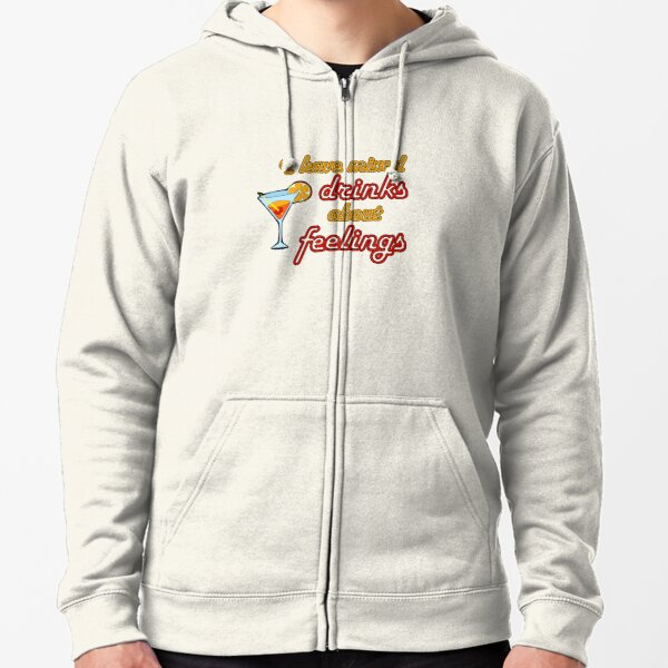 I Have Mixed Drinks About Feelings Zipped Hoodie