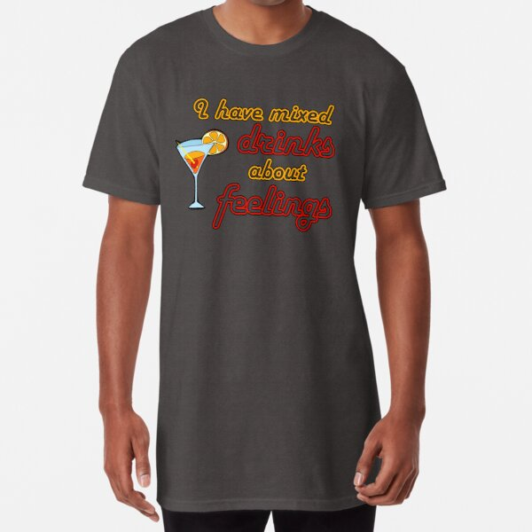 I Have Mixed Drinks About Feelings Long T-Shirt
