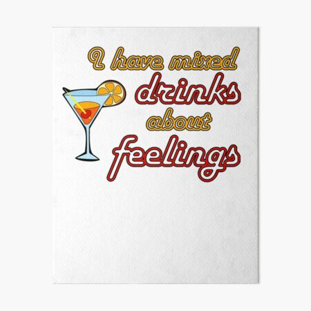 I Have Mixed Drinks About Feelings Art Board Print