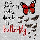 In a swarm of moths, dare to be a butterfly by HandDrawnTees
