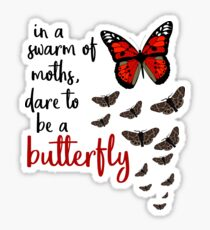 In a swarm of moths, dare to be a butterfly Sticker