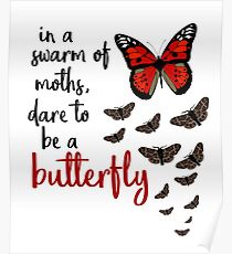 In a swarm of moths, dare to be a butterfly Poster