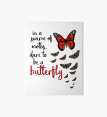 In a swarm of moths, dare to be a butterfly Art Board
