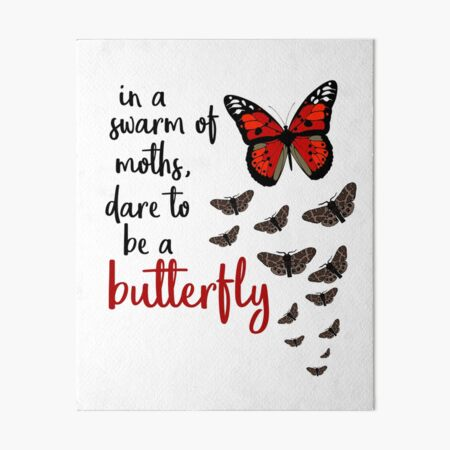 In a swarm of moths, dare to be a butterfly Art Board Print
