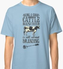 Being a Good Cattle Rancher is all about Branding Classic T-Shirt