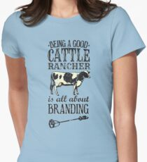 Being a Good Cattle Rancher is all about Branding Women's Fitted T-Shirt