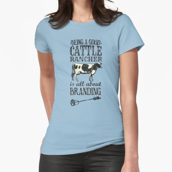 Being a Good Cattle Rancher is all about Branding Fitted T-Shirt
