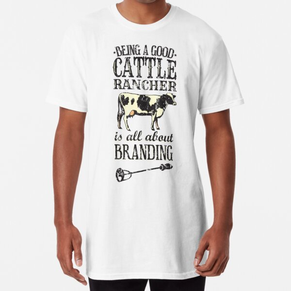 Being a Good Cattle Rancher is all about Branding Long T-Shirt