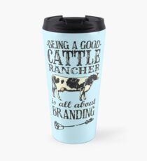 Being a Good Cattle Rancher is all about Branding Travel Mug
