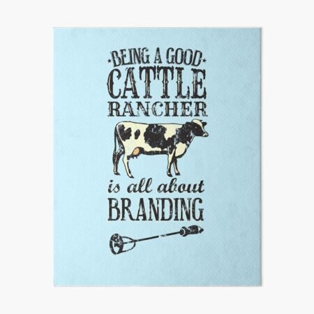 Being a Good Cattle Rancher is all about Branding Art Board Print