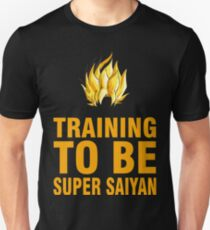Training to be SUPER SAIYAN T-Shirt