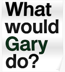 What would Gary do? Poster