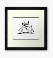 Faith Moves Mountains Framed Print