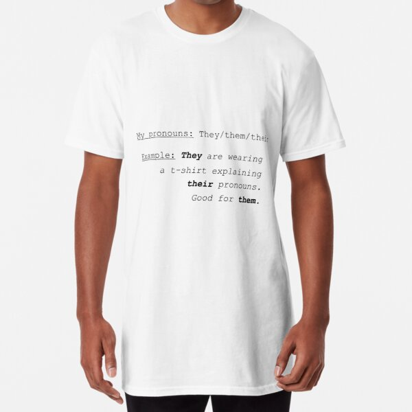 My pronouns - They/them/their Long T-Shirt