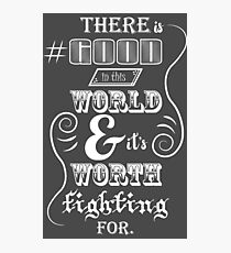 There is good in this world Photographic Print