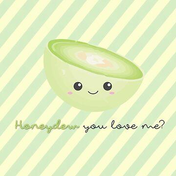 Fruit Puns - Honeydew you love me by sandywoo