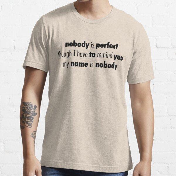Nobody (Black) Essential T-Shirt