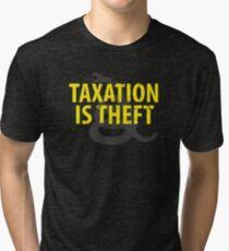 Being Libertarian , Taxation Is Theft Tri-blend T-Shirt