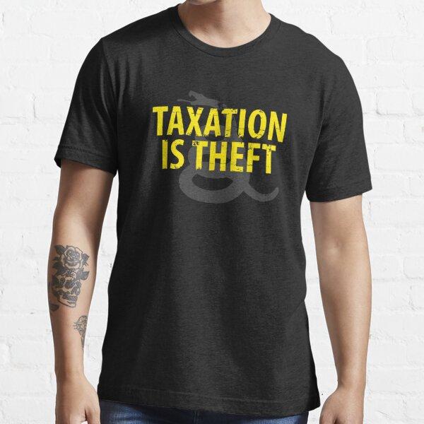 Being Libertarian , Taxation Is Theft Essential T-Shirt