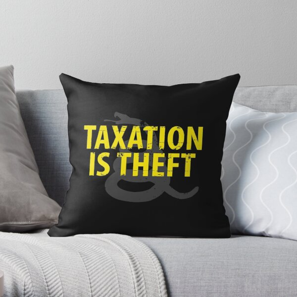 Being Libertarian , Taxation Is Theft Throw Pillow