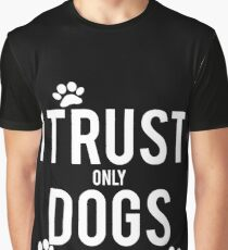 I TRUST only DOGS Graphic T-Shirt