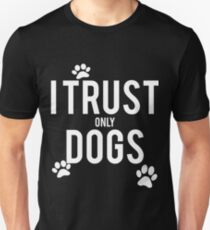 I TRUST only DOGS Unisex T-Shirt