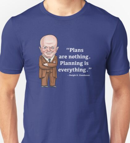 President Dwight D. Eisenhower - Plans are nothing T-Shirt