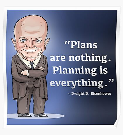 President Dwight D. Eisenhower - Plans are nothing Poster