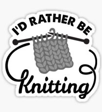 I'd Rather be Knitting Sticker