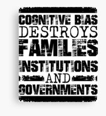 Cognitive Bias Destroys Families, Institutions and Governments Canvas Print