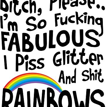 Bitch Please I'm So Fucking Fabulous I Piss Glitter Unicorn Print by pinewayart