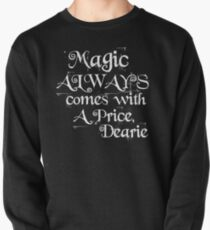Magic Always Comes With a Price Dearie (Once Upon a Time, Rumpelstiltskin)  Pullover