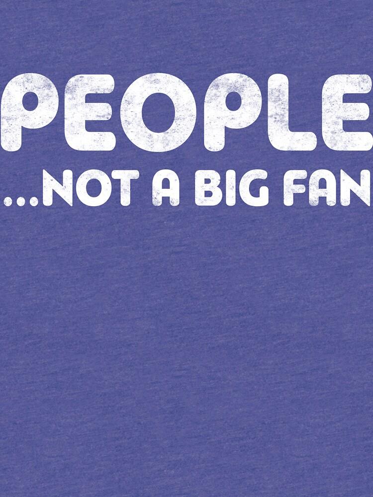 People Not A Big Fan by deepstone