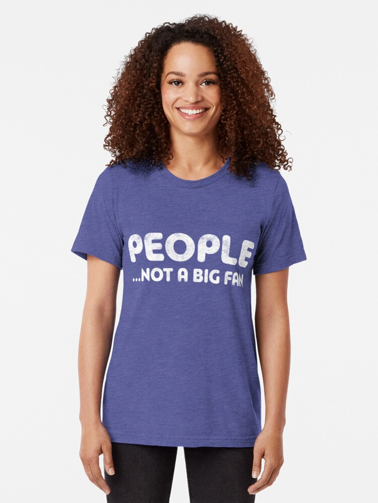 Alternate view of People Not A Big Fan Tri-blend T-Shirt