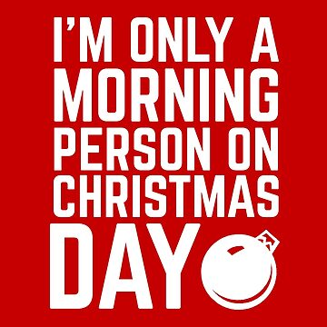 Only a Morning Person on Christmas Day by snitts