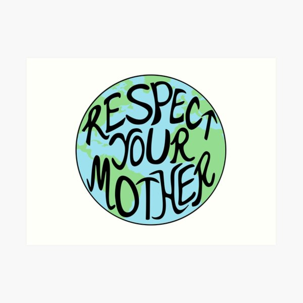 Respect Your Mother Earth Hand Drawn Art Print