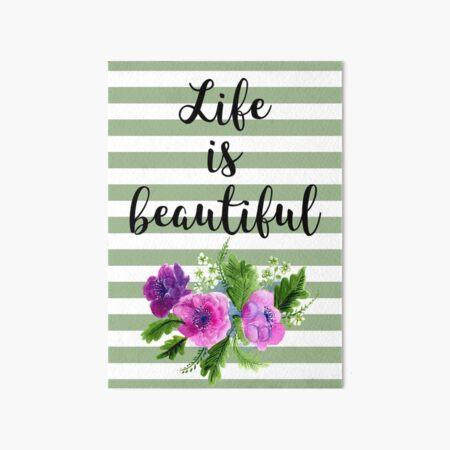 Life is Beautiful Art Board Print