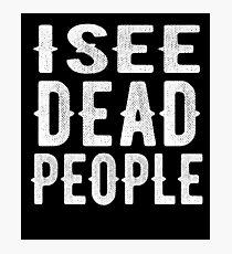 I See Dead People T-Shirt Photographic Print