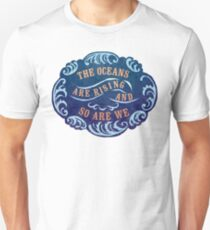 The Oceans Are Rising And So Are We T-Shirt