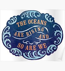 The Oceans Are Rising And So Are We Poster