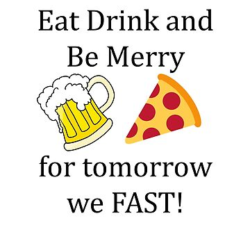 Eat Drink and Be Merry for Tomorrow We Fast! by ClassyKitty
